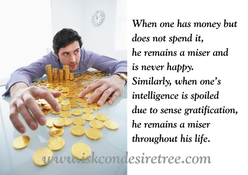 Quotes by Srila Prabhupada on Remaining A Miser Throughout One's Life