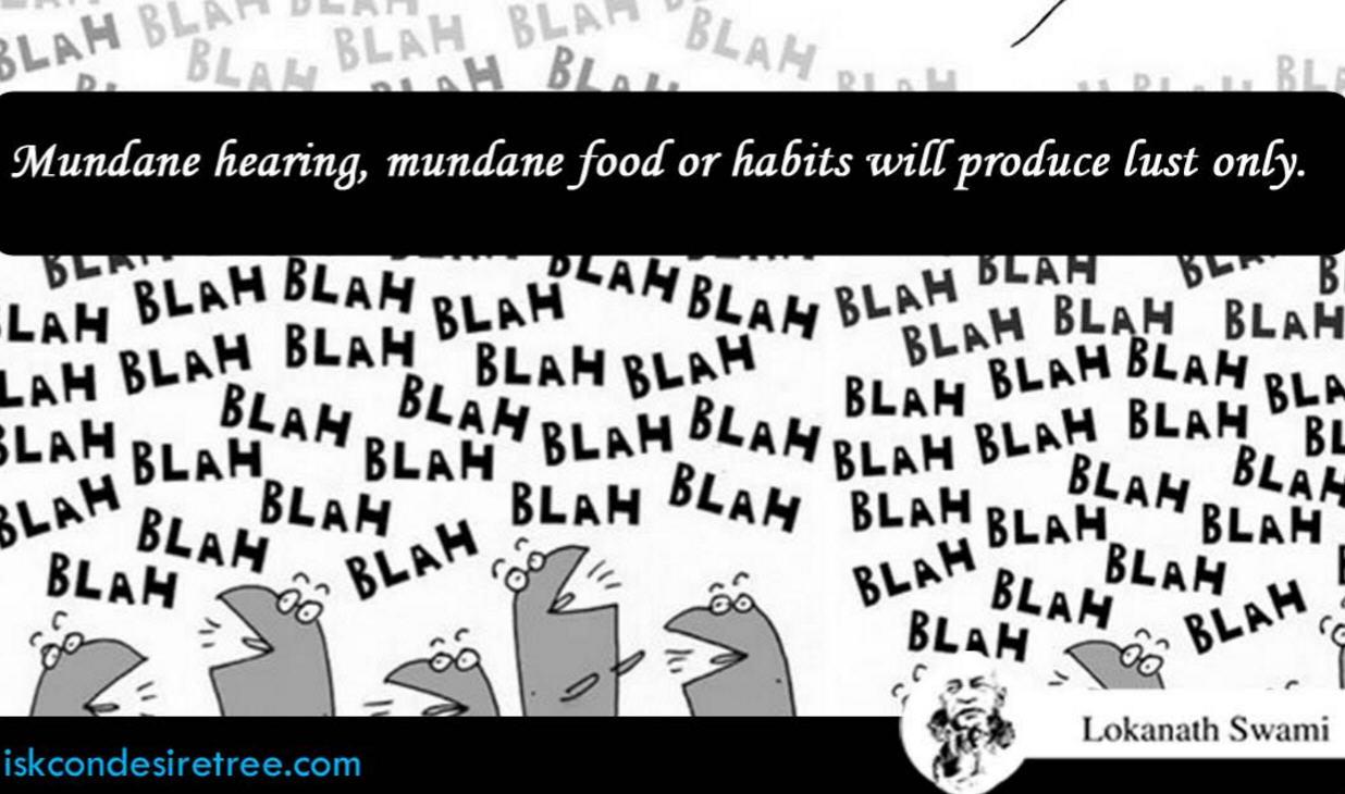 Mundane hearing, Mundane food or habits will produce lust only